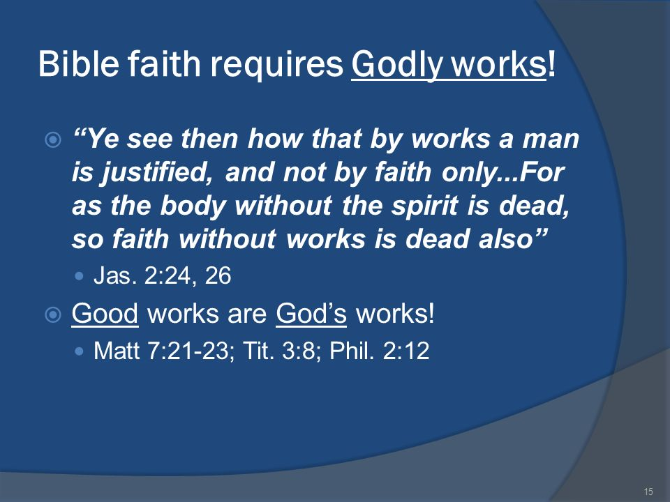 faith and good works James 2:14-26 faith and works faith that is living and produces good works what is the point of verses 15-16 futility of words without deeds.