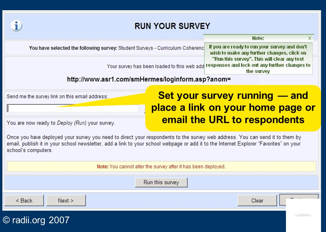 RUN YOUR SURVEY Set your survey running — and place a link on your home page or email the URL to respondents.