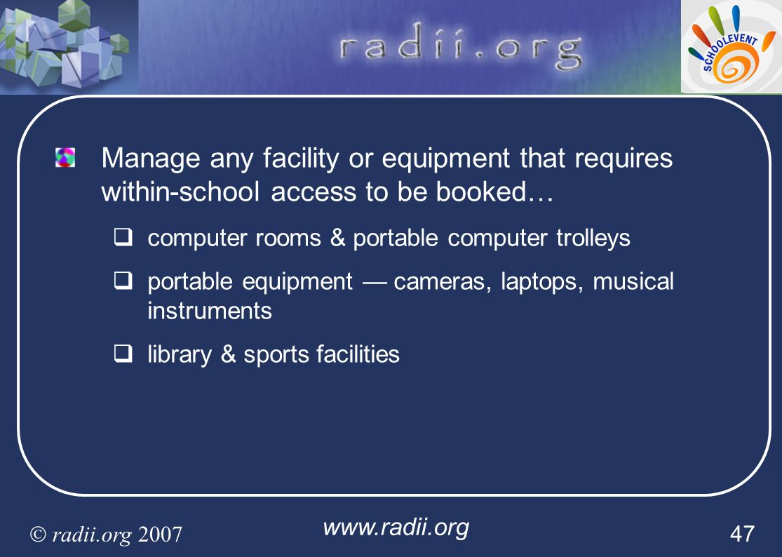 Manage any facility or equipment that requires within-school access to be booked…