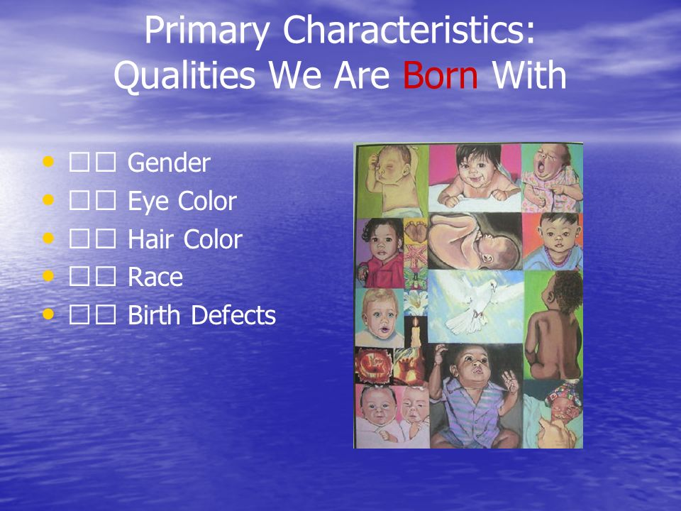 Primary Characteristics: Qualities We Are Born With