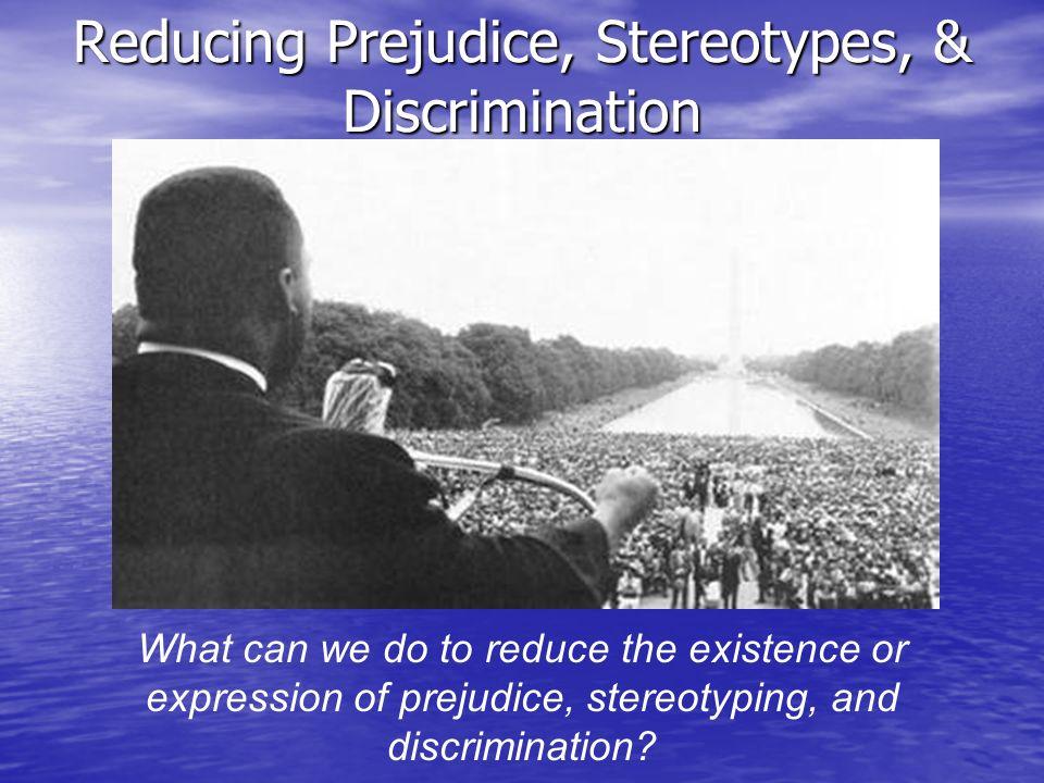 Reducing Prejudice, Stereotypes, & Discrimination
