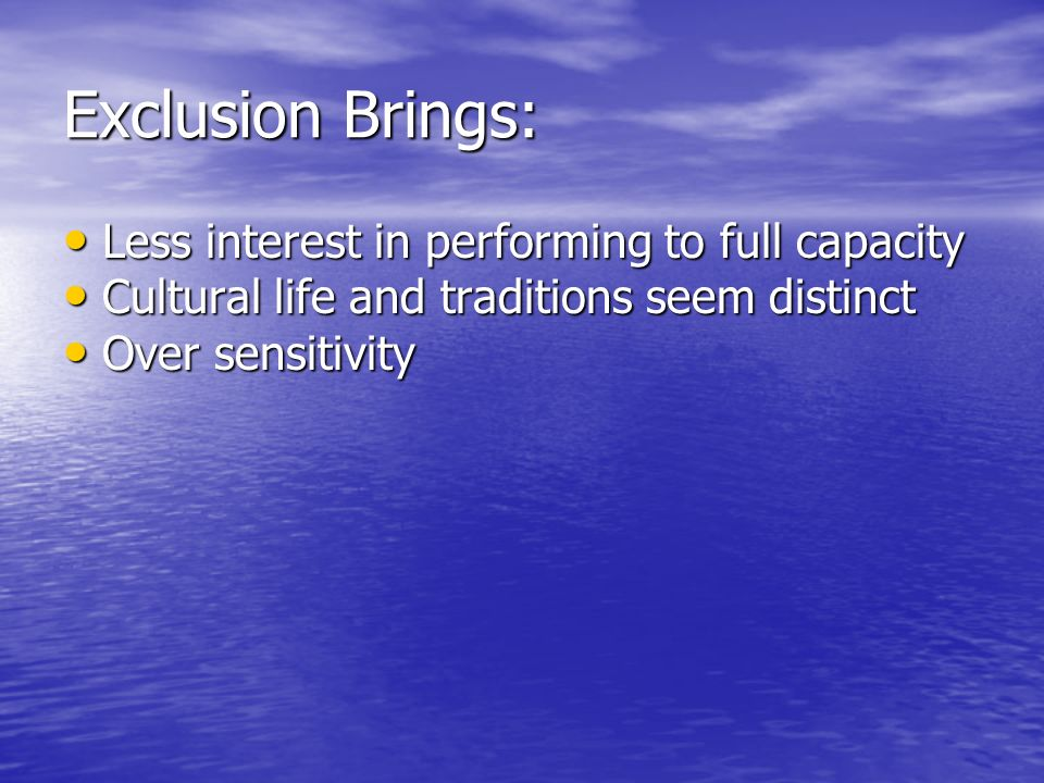 Exclusion Brings: Less interest in performing to full capacity