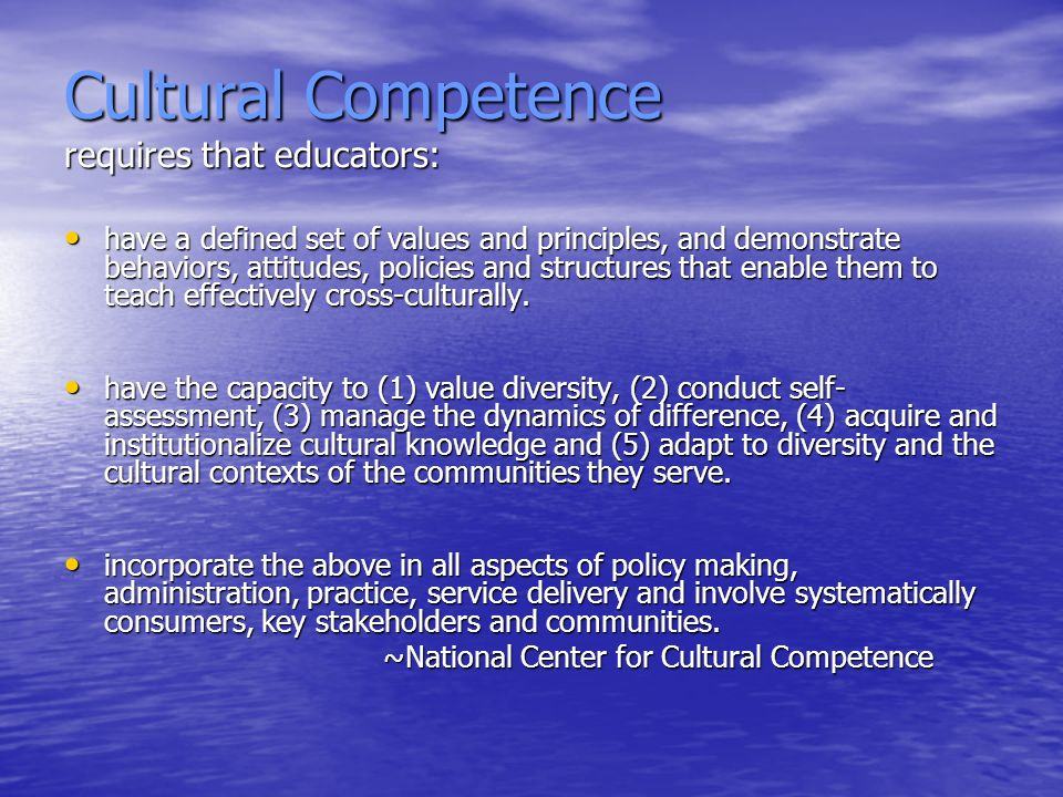 Cultural Competence requires that educators: