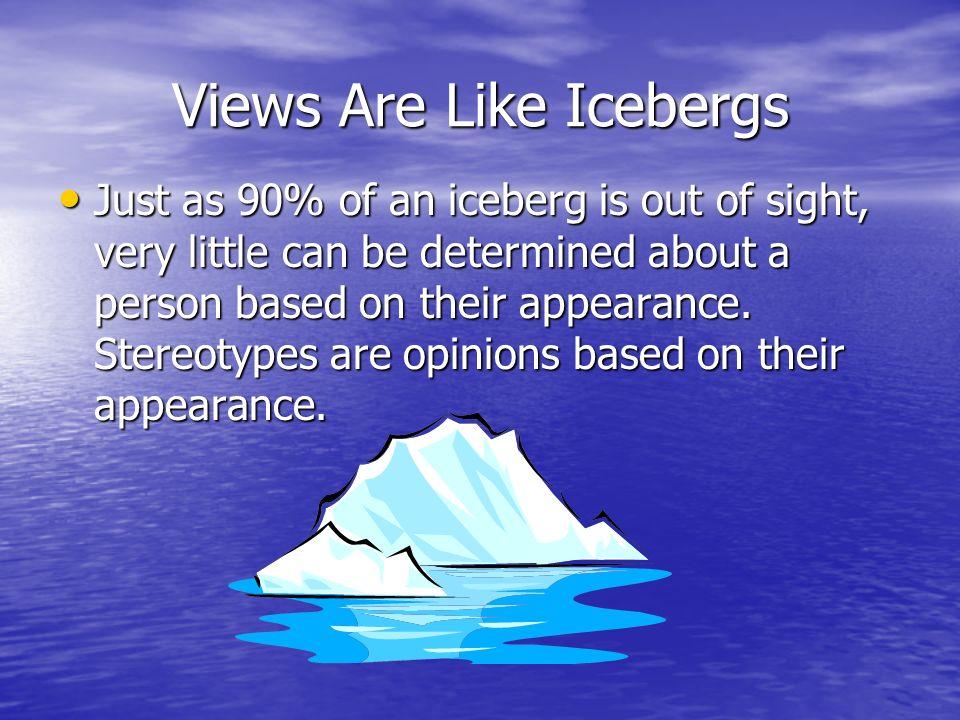 Views Are Like Icebergs