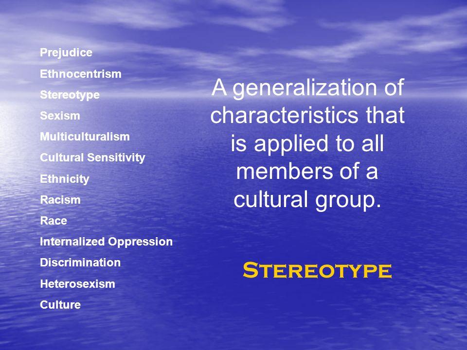 Prejudice Ethnocentrism. Stereotype. Sexism. Multiculturalism. Cultural Sensitivity. Ethnicity.