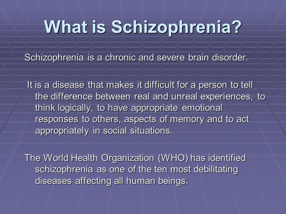 What is Schizophrenia Schizophrenia is a chronic and severe brain disorder.