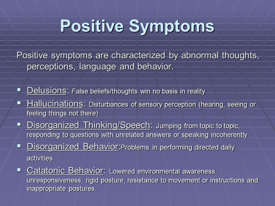 Positive SymptomsPositive symptoms are characterized by abnormal thoughts, perceptions, language and behavior.