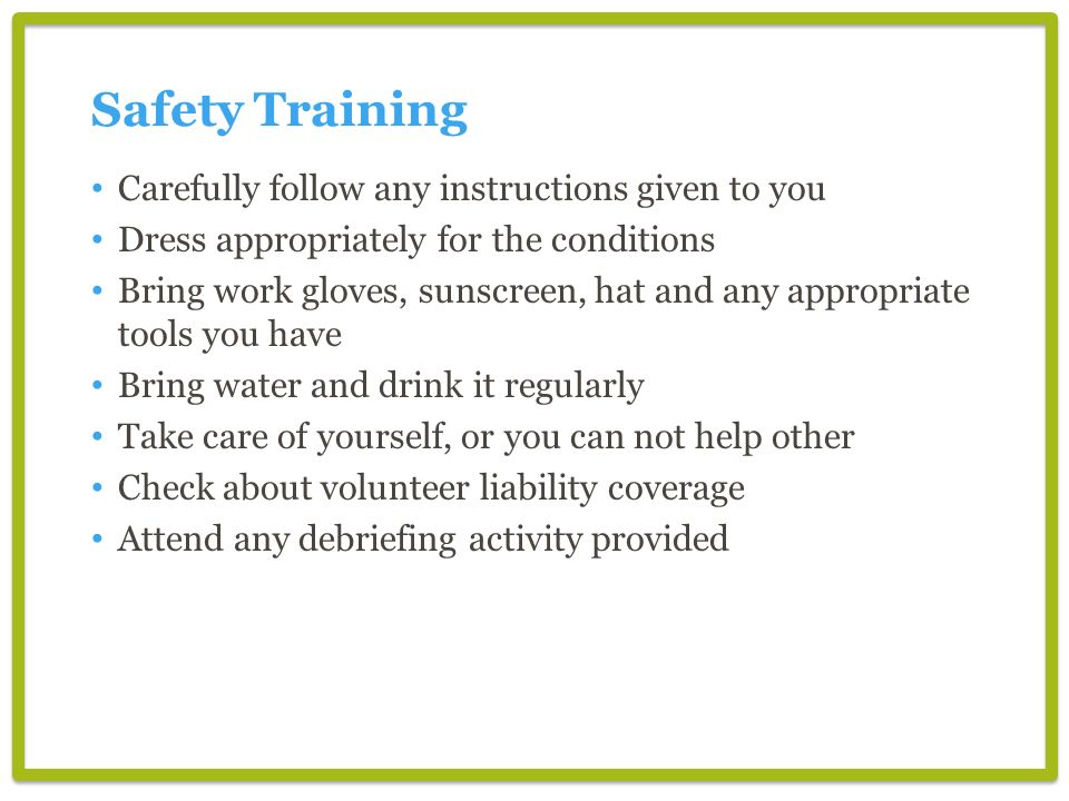 Safety Training Carefully follow any instructions given to you