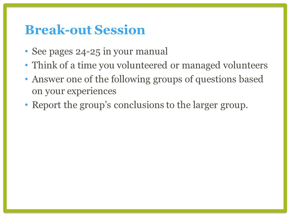 Break-out Session See pages 24-25 in your manual