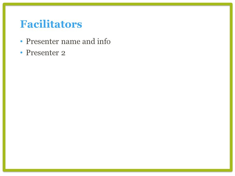 Facilitators Presenter name and info Presenter 2