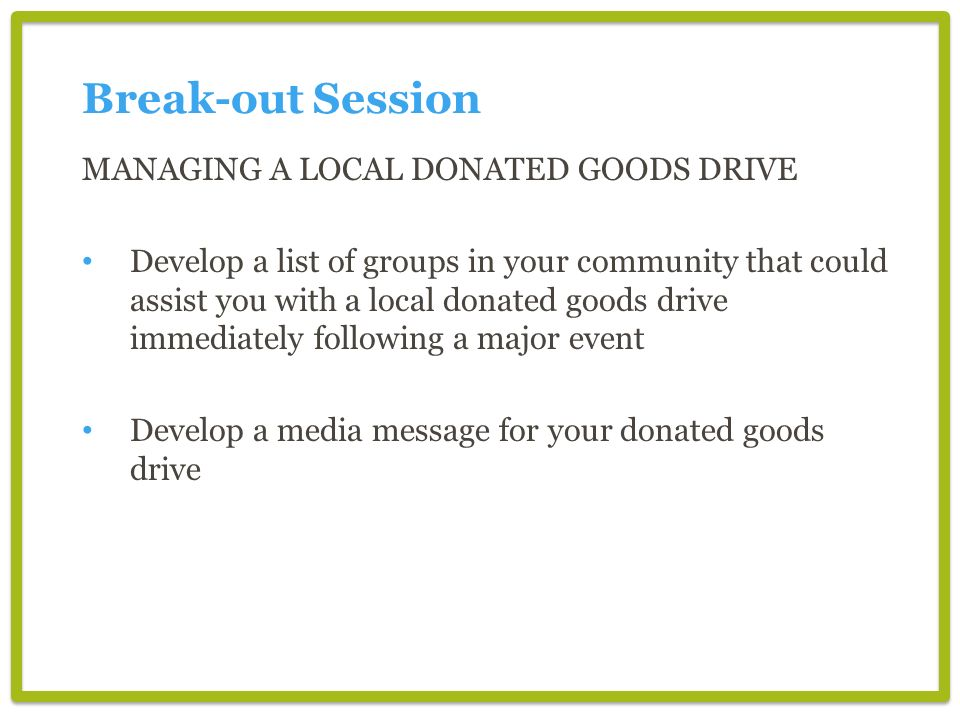 Break-out Session MANAGING A LOCAL DONATED GOODS DRIVE