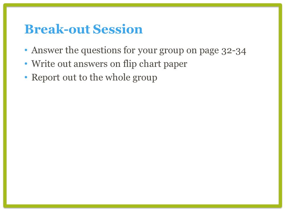Break-out Session Answer the questions for your group on page 32-34