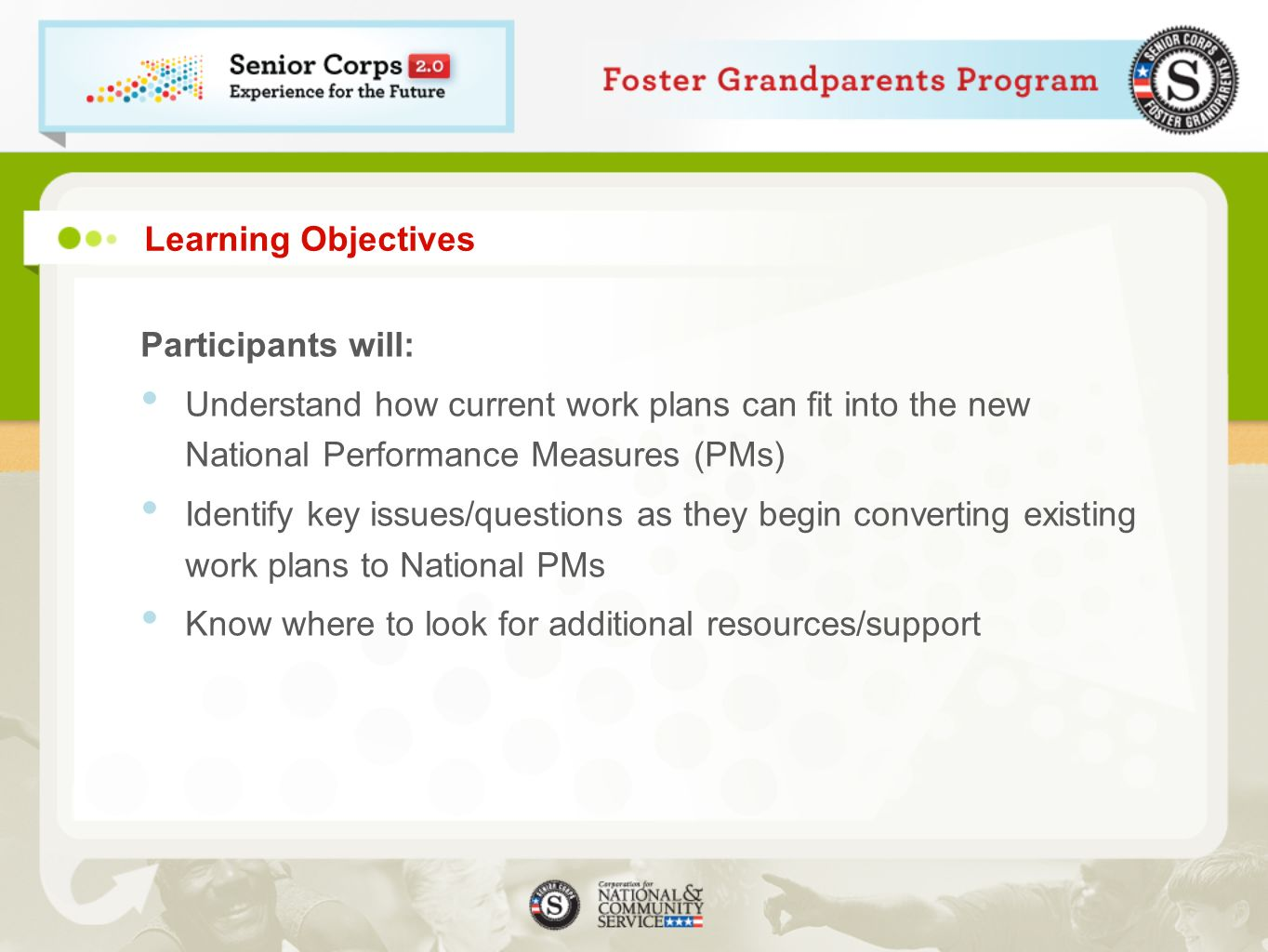 Learning Objectives Participants will: Understand how current work plans can fit into the new National Performance Measures (PMs)