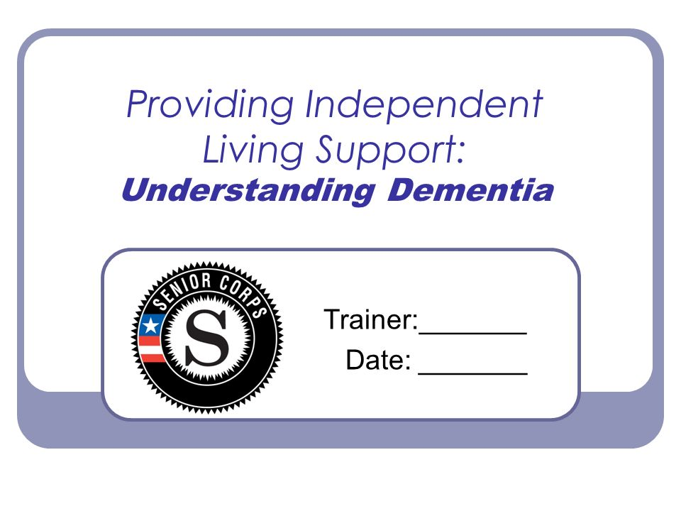 Providing Independent Living Support: Understanding Dementia
