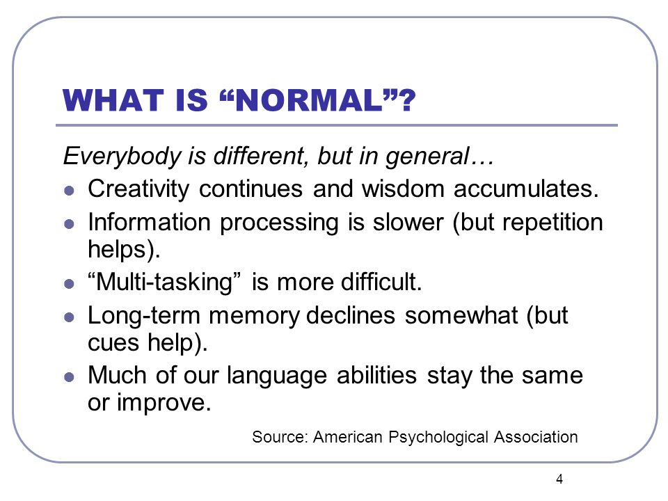 WHAT IS NORMAL Everybody is different, but in general…