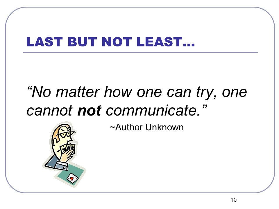 No matter how one can try, one cannot not communicate.