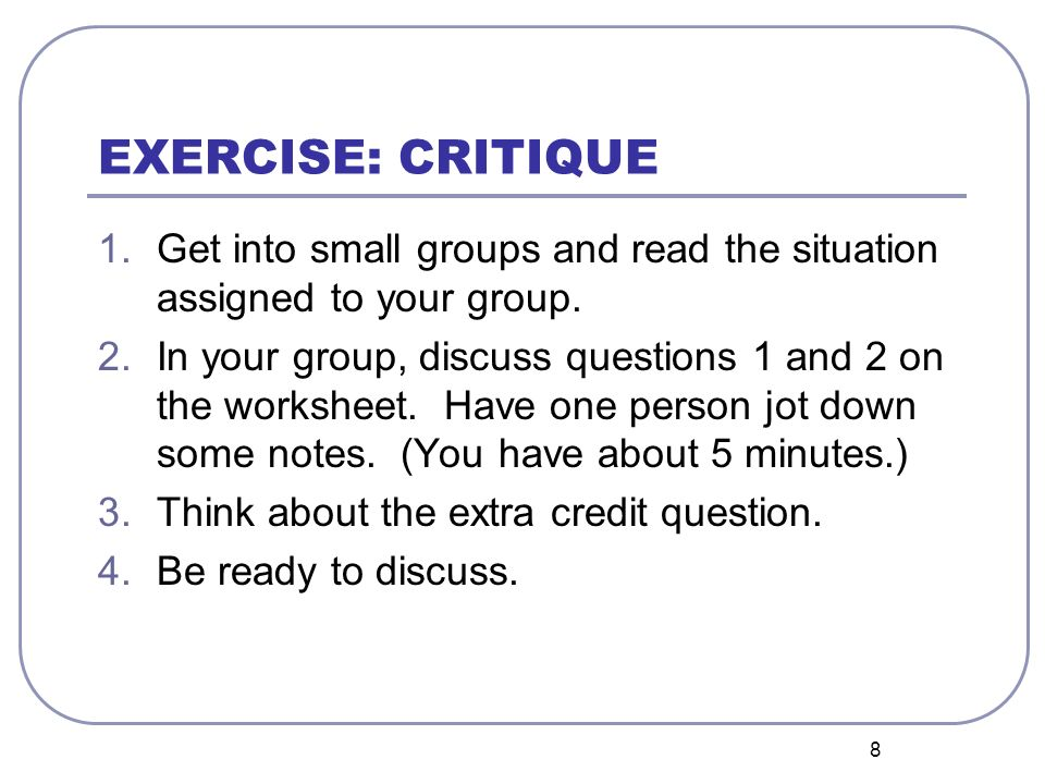 EXERCISE: CRITIQUE Get into small groups and read the situation assigned to your group.