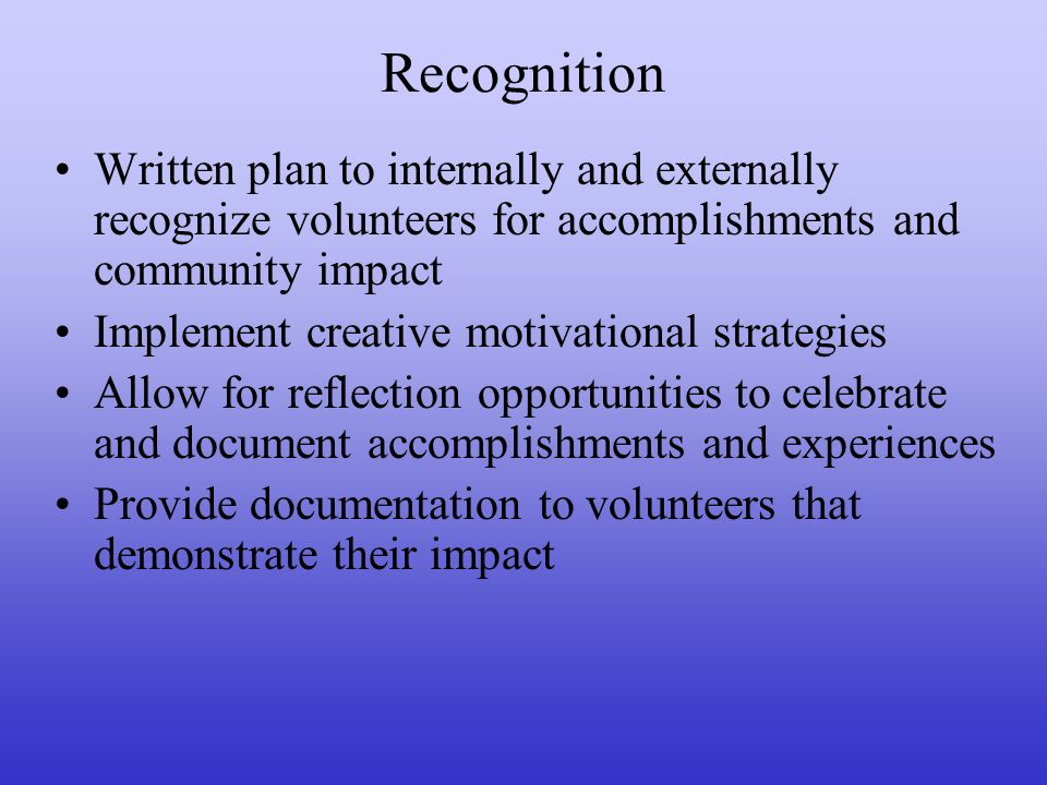 Recognition Written plan to internally and externally recognize volunteers for accomplishments and community impact.
