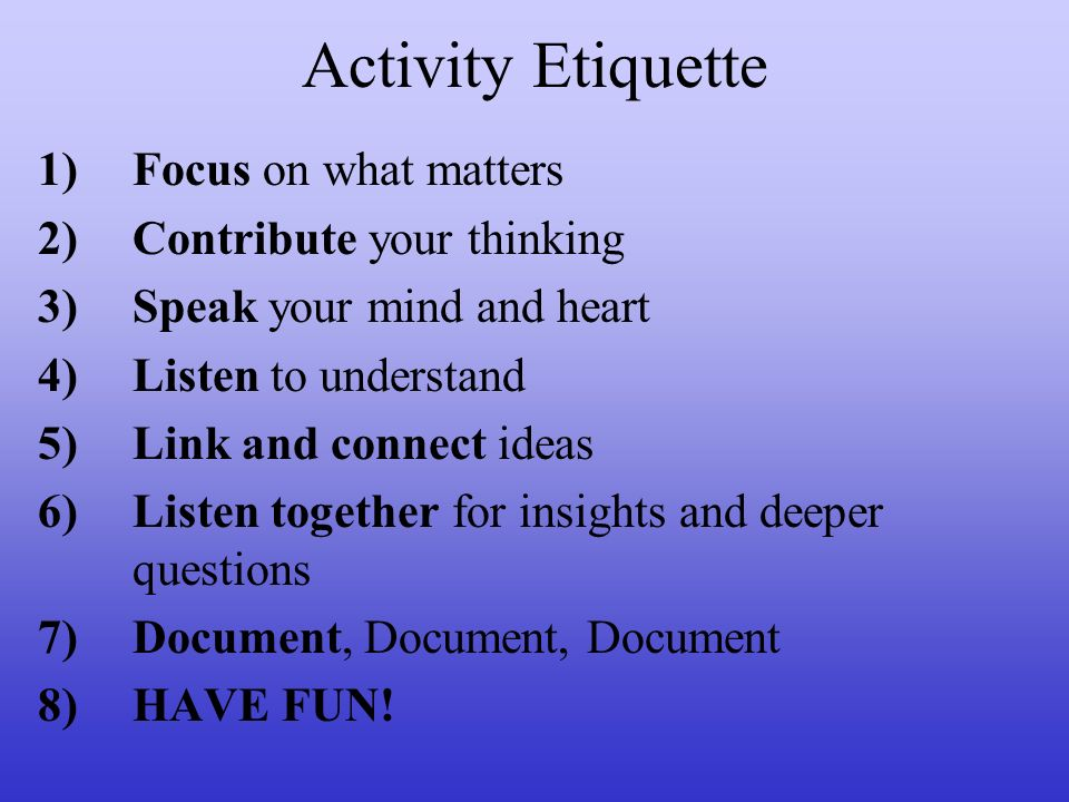 Activity Etiquette Focus on what matters Contribute your thinking