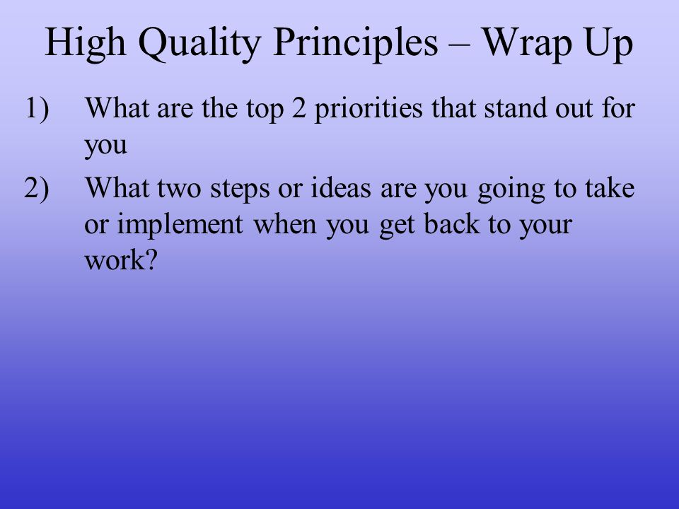 High Quality Principles – Wrap Up
