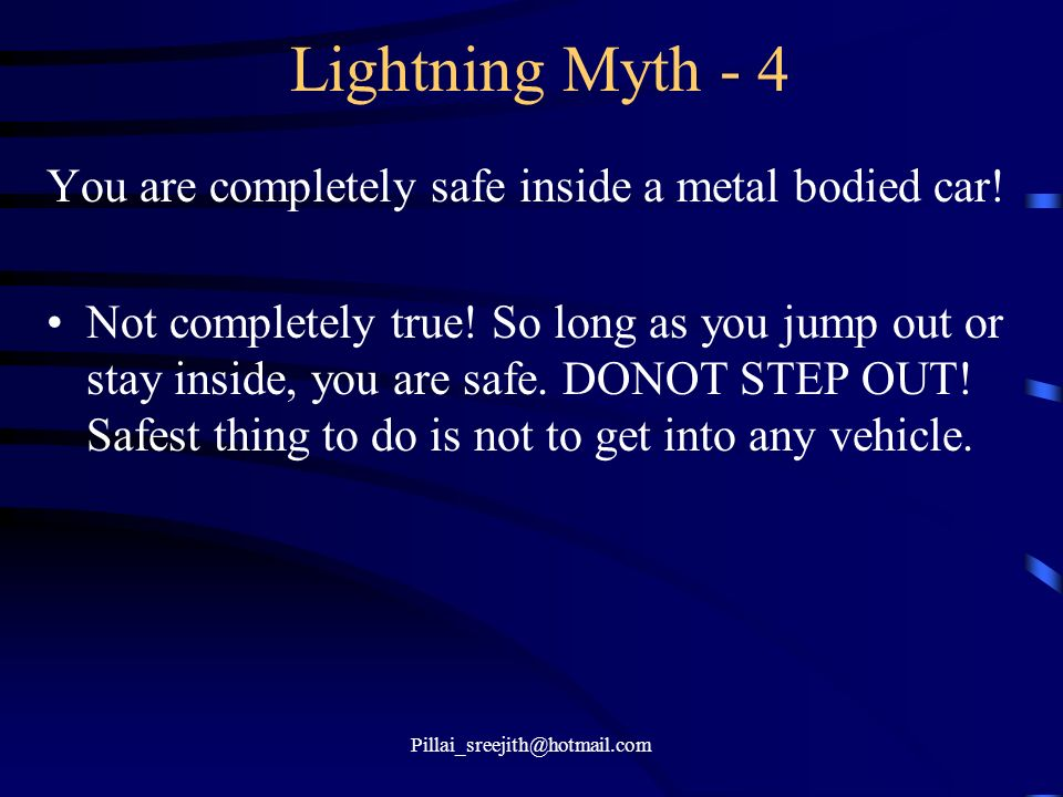 Lightning Myth - 4 You are completely safe inside a metal bodied car!