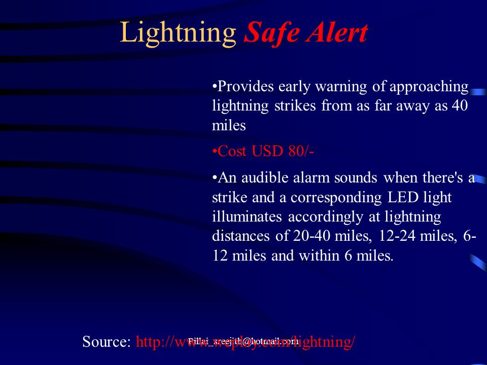 Lightning Safe Alert Provides early warning of approaching lightning strikes from as far away as 40 miles.