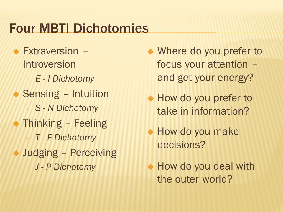 Four MBTI Dichotomies Extraversion – Introversion Sensing – Intuition