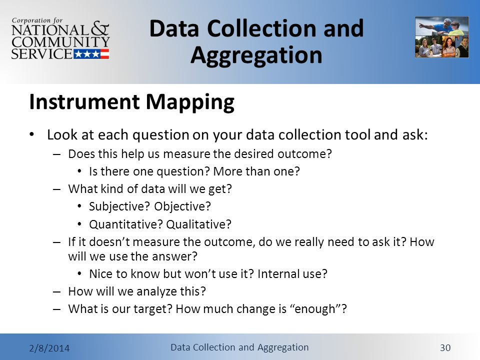 Instrument Mapping Look at each question on your data collection tool and ask: Does this help us measure the desired outcome