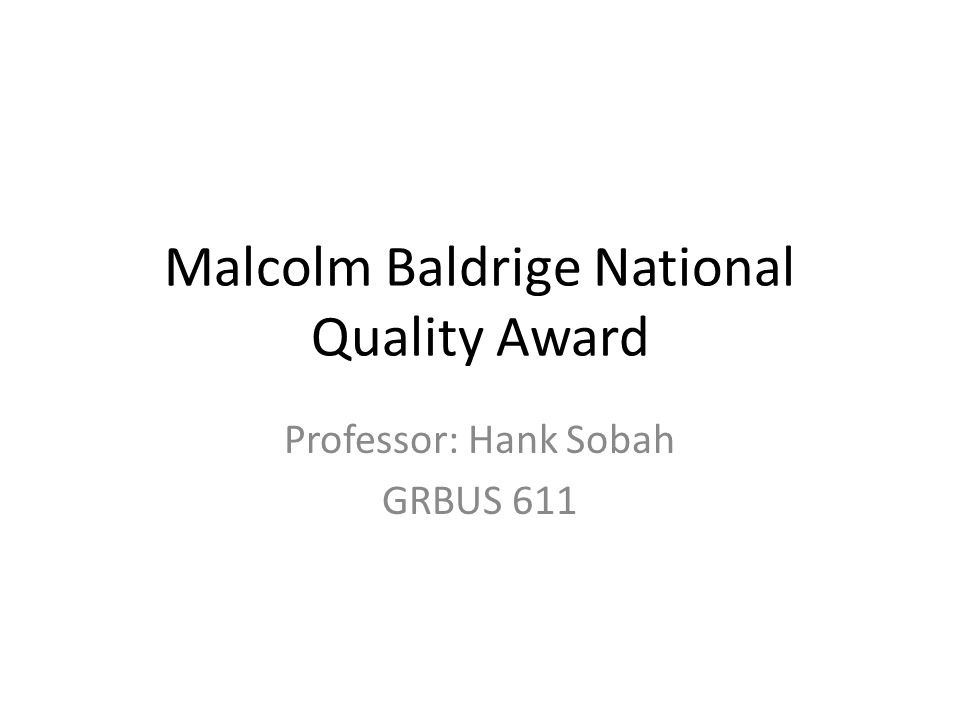 strengths and weakness of the malcolm baldrige national quality award Customer-focused practices of baldrige award recipients of the malcolm baldrige national quality award and identification of strengths and weaknesses for.