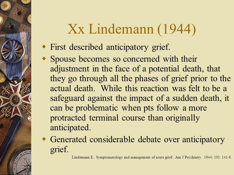 Xx Lindemann (1944) First described anticipatory grief.