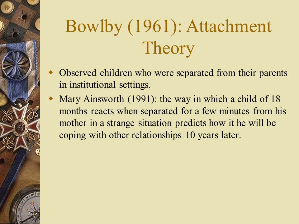 Bowlby (1961): Attachment Theory
