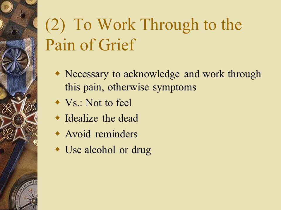 (2) To Work Through to the Pain of Grief