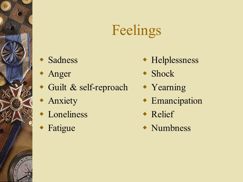 Feelings Sadness Anger Guilt & self-reproach Anxiety Loneliness