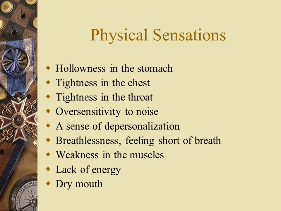 Physical Sensations Hollowness in the stomach Tightness in the chest