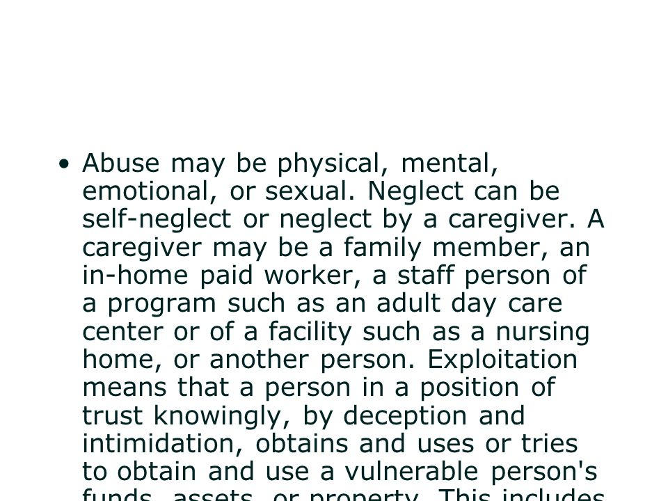 Abuse may be physical, mental, emotional, or sexual