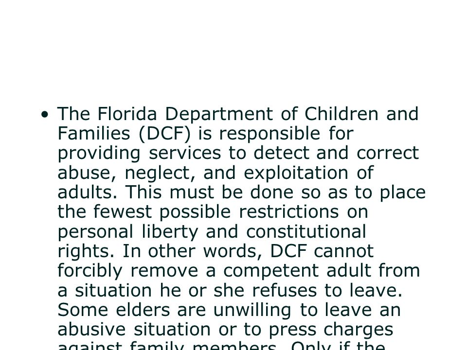The Florida Department of Children and Families (DCF) is responsible for providing services to detect and correct abuse, neglect, and exploitation of adults.