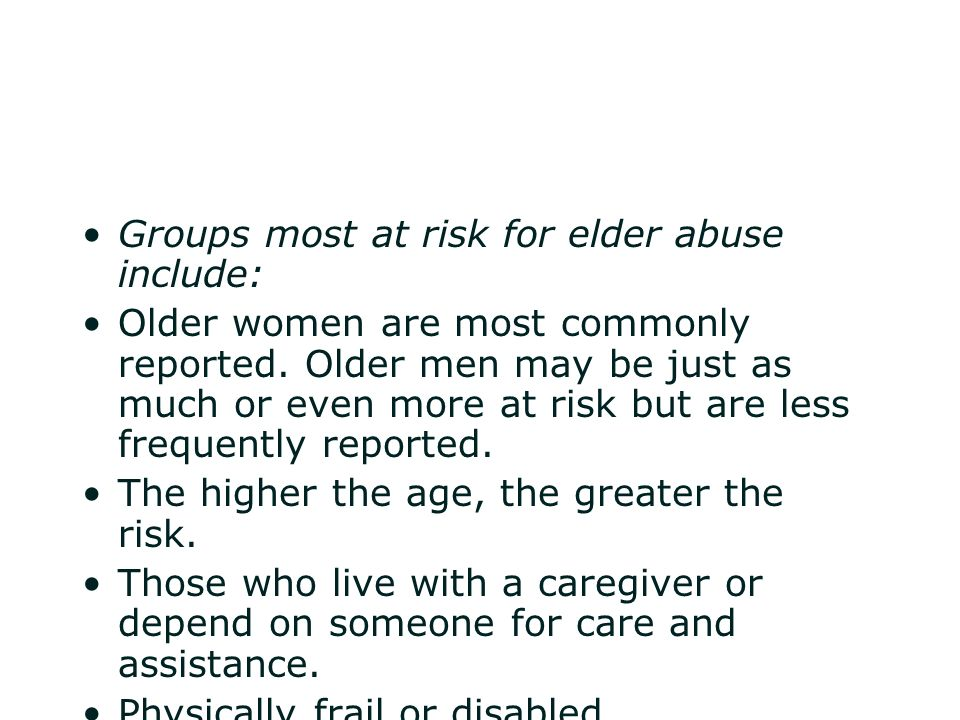Groups most at risk for elder abuse include: