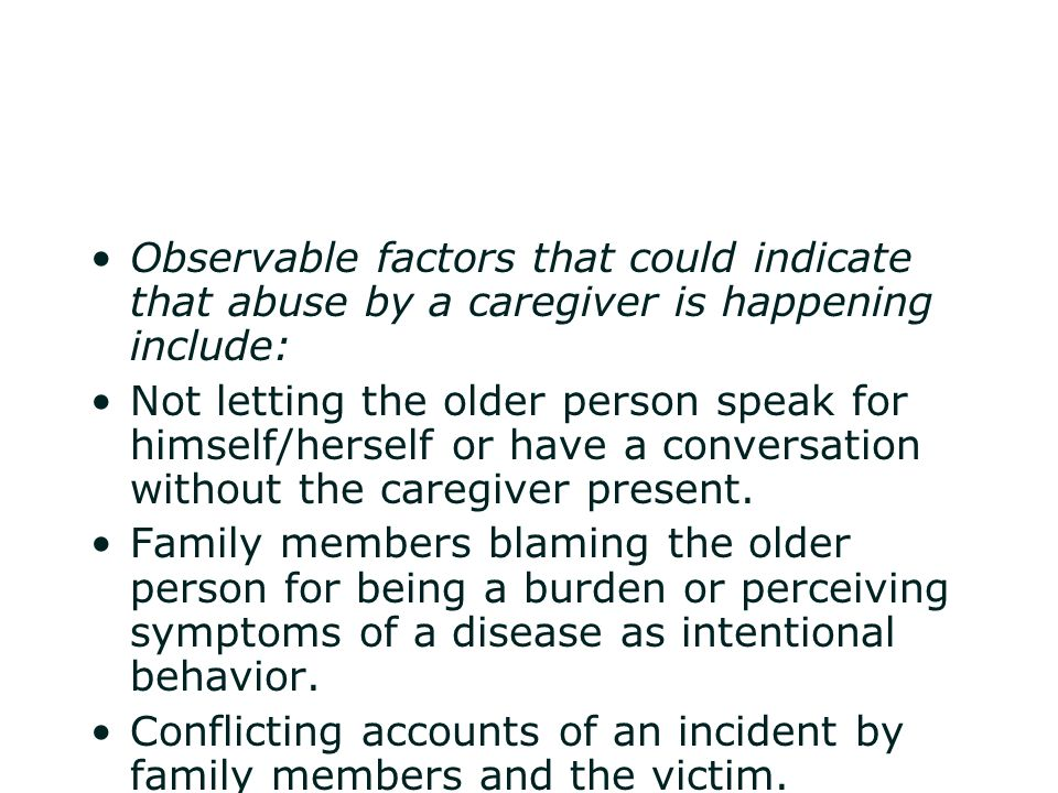 Observable factors that could indicate that abuse by a caregiver is happening include: