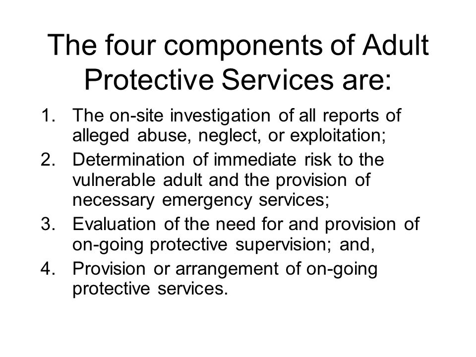 The four components of Adult Protective Services are:
