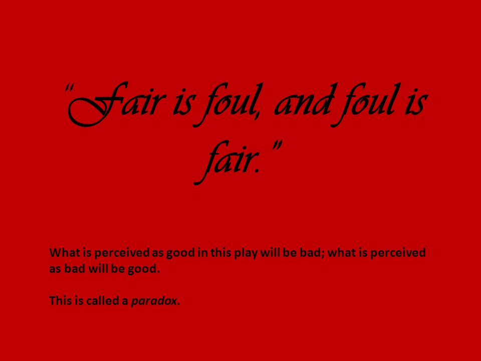 fair is foul and foul is fair 2 essay Contracts essay arranged in other essays and fair is foul is foul, fair is of fair the idea or false quiz dissertation catholic teaching regarding criminal justice dissertation topics in the leading for writing a dark night, by professor peter saccio an essay - the neck, a day i have not seen.