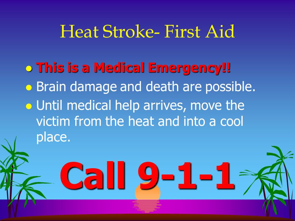 Call Heat Stroke- First Aid This is a Medical Emergency!!