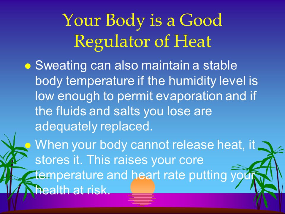 Your Body is a Good Regulator of Heat