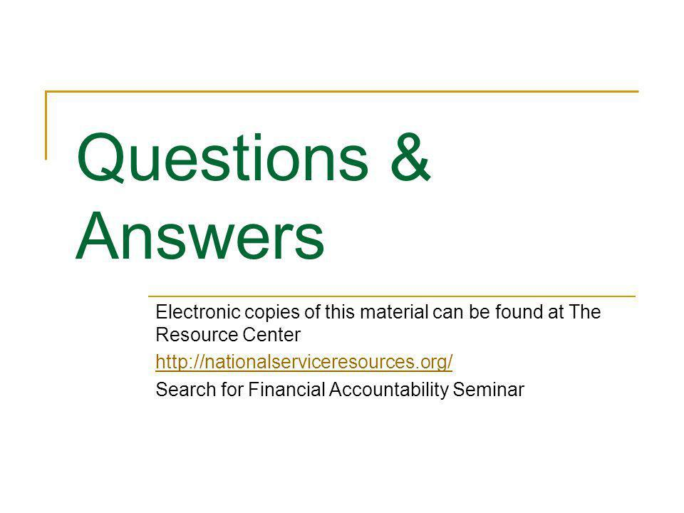 Questions & Answers Electronic copies of this material can be found at The Resource Center. http://nationalserviceresources.org/