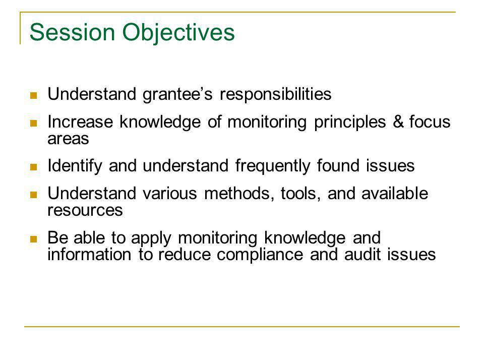 Session Objectives Understand grantee's responsibilities