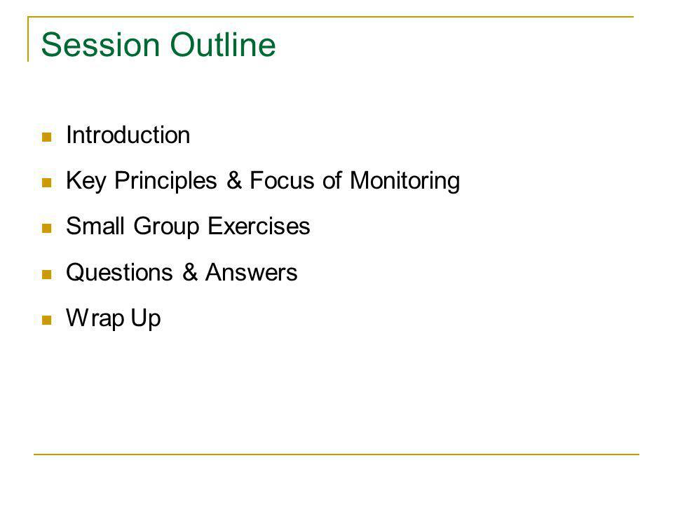 Session Outline Introduction Key Principles & Focus of Monitoring