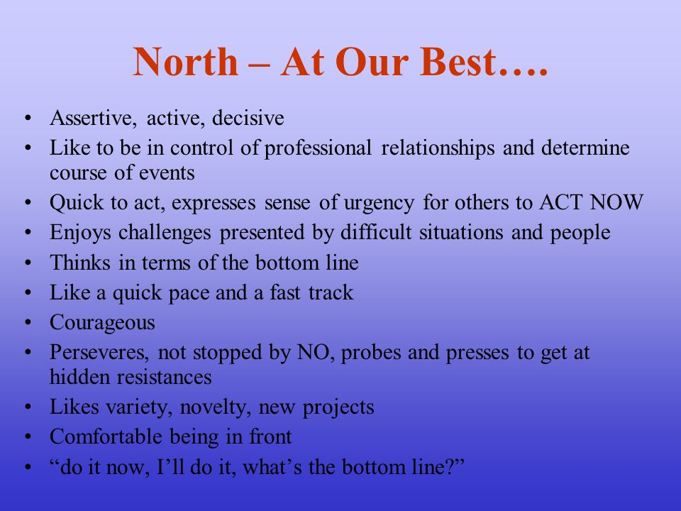 North – At Our Best…. Assertive, active, decisive