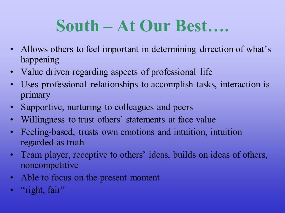 South – At Our Best…. Allows others to feel important in determining direction of what's happening.