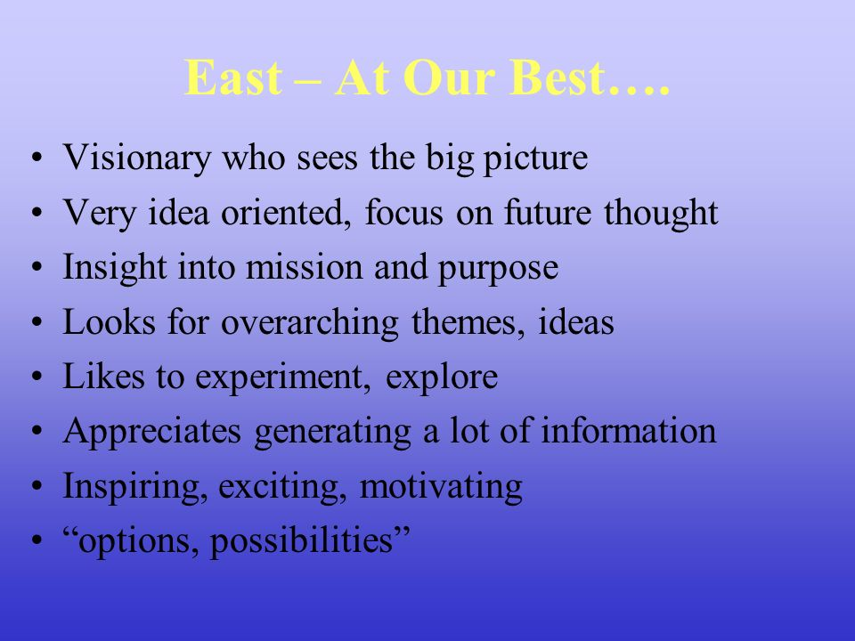 East – At Our Best…. Visionary who sees the big picture