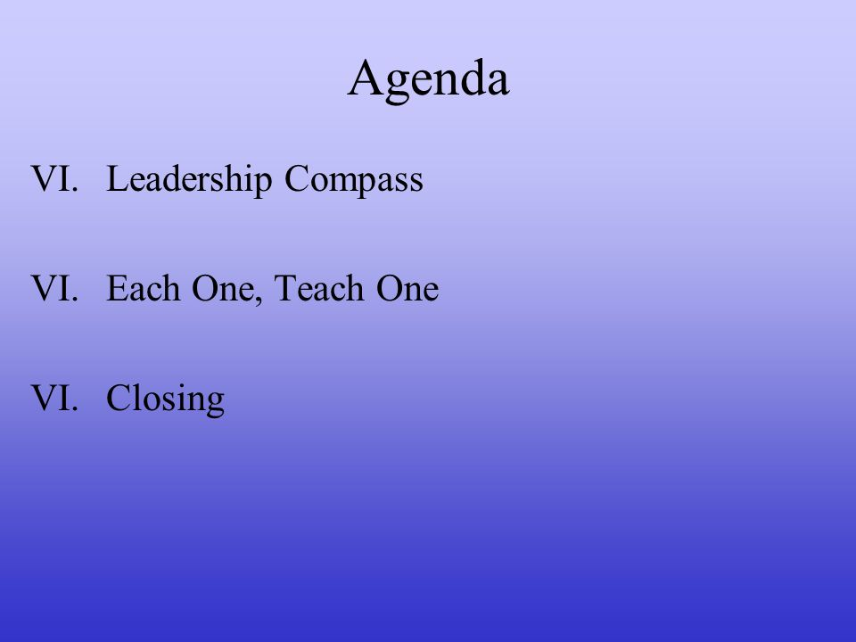 Agenda Leadership Compass Each One, Teach One Closing