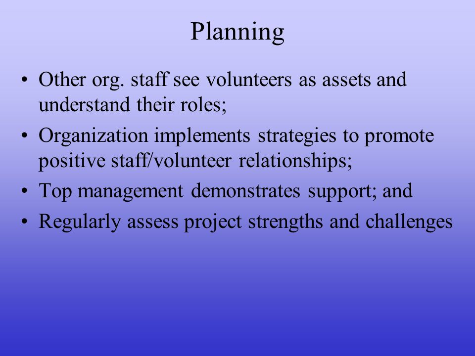 Planning Other org. staff see volunteers as assets and understand their roles;